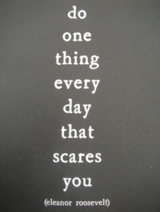 do something everyday that scares you